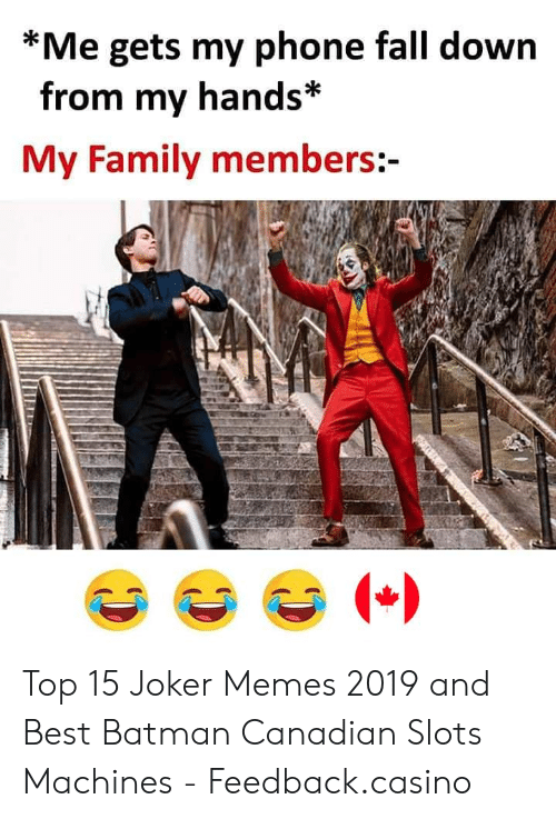 Memes 2019: *Me gets my phone fall down  from my hands*  My Family members:- Top 15 Joker Memes 2019 and Best Batman Canadian Slots Machines - Feedback.casino