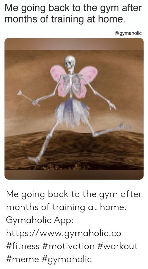 Home: Me going back to the gym after months of training at home.  Gymaholic App: https://www.gymaholic.co  #fitness #motivation #workout #meme #gymaholic