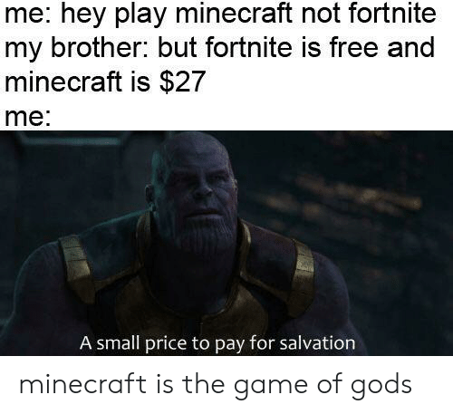 Me Hey Play Minecraft Not Fortnite My Brother but Fortnite Is Free