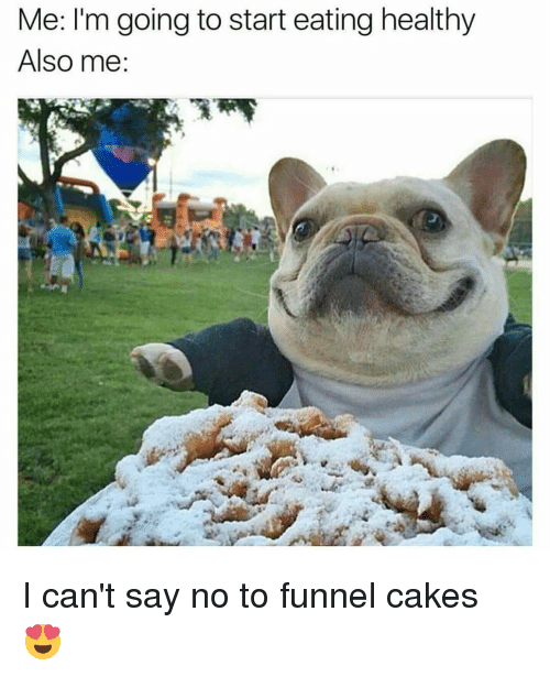 Memes, Cake, and 🤖: Me: I'm going to start eating healthy  Also me: I can't say no to funnel cakes 😍