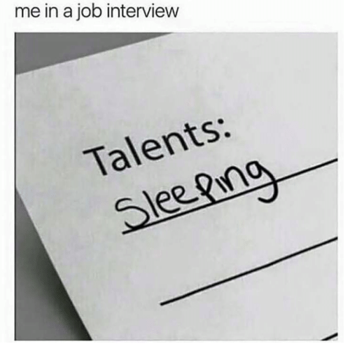 Job Interview, Job, and Interview: me in a job interview  Talents:  Sleegng