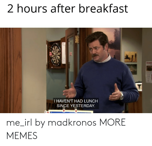 IRL: me_irl by madkronos MORE MEMES