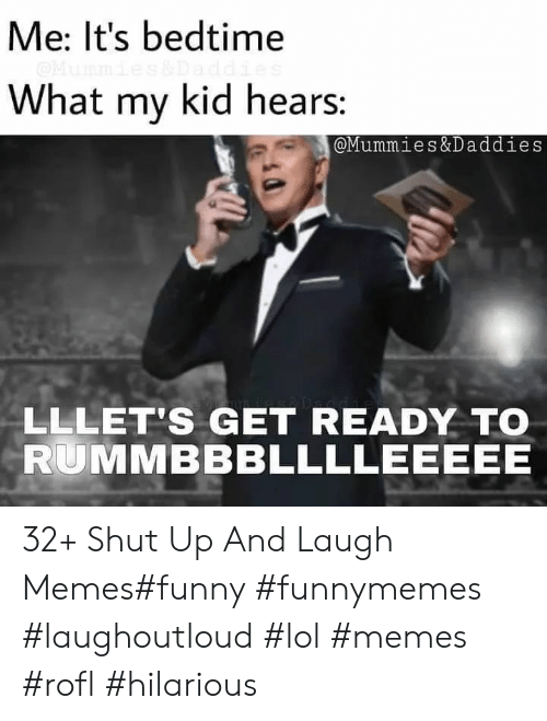 Memes Funny: Me: It's bedtime  What my kid hears:  @Mummies&Daddies  LLLET'S GET READY TO  RUMMBBBLLLLEEEEE 32+ Shut Up And Laugh Memes#funny #funnymemes #laughoutloud #lol #memes #rofl #hilarious
