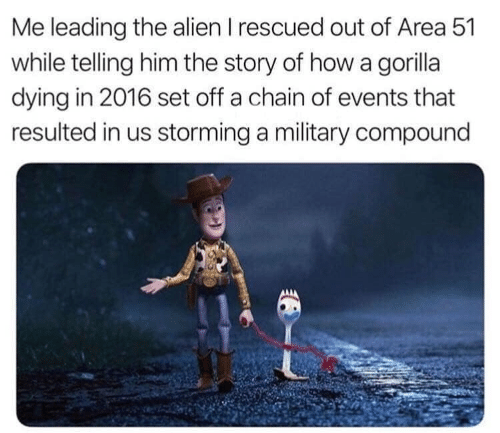 In 2016: Me leading the alien I rescued out of Area 51  while telling him the story of howa gorilla  dying in 2016 set off a chain of events that  resulted in us storming a military compound
