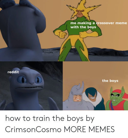 Dank, Meme, and Memes: me making a crossover meme  with the boys  reddit  the boys how to train the boys by CrimsonCosmo MORE MEMES