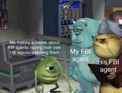 Fbi, Meme, and Making A: Me making a meme about  FBI agents having their own  FBI agents watching them  My FBI  agent His FBI  agent