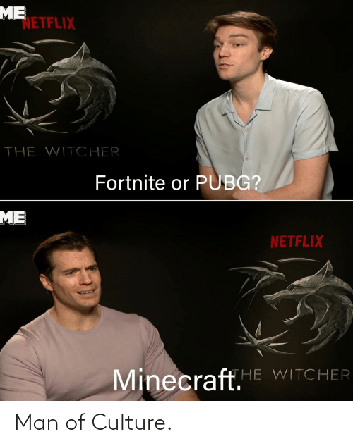 culture: ME  NETFLIX  THE WITCHER  Fortnite or PUBG?  ME  NETFLIX  Minecraft.E WITCHER Man of Culture.