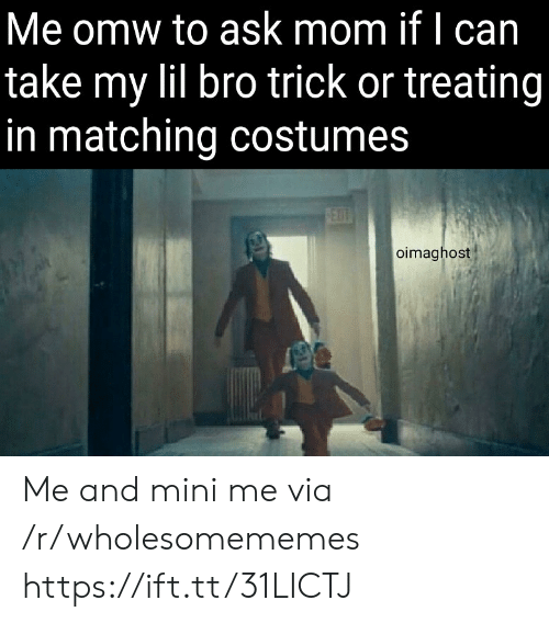 trick or treating: Me omw to ask mom if I can  take my lil bro trick or treating  in matching costumes  FEDT  oimaghost Me and mini me via /r/wholesomememes https://ift.tt/31LICTJ