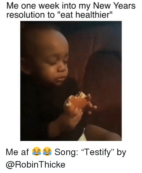 """Af, Funny, and Song: Me one week into my New Years  resolution to """"eat healthier"""" Me af 😂😂 Song: """"Testify"""" by @RobinThicke"""