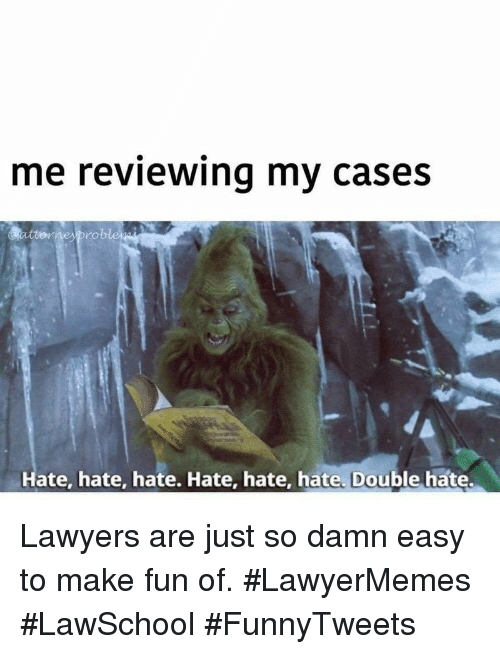 Lawyers, Fun, and Easy: me reviewing my cases  roblemi  Hate, hate, hate. Hate, hate, hate. Double hate Lawyers are just so damn easy to make fun of. #LawyerMemes #LawSchool #FunnyTweets