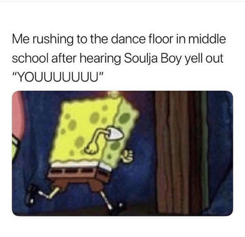 """School, Soulja Boy, and Dance: Me rushing to the dance floor in middle  school after hearing Soulja Boy yell out  """"YOUUUUUUU"""""""