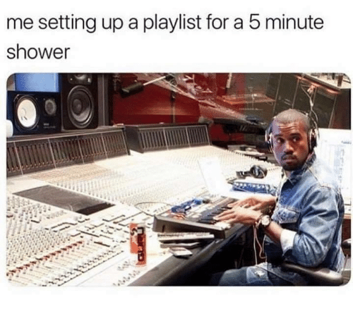 Shower, Humans of Tumblr, and Setting Up A: me setting up a playlist for a 5 minute  shower