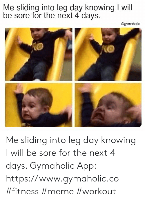 Fitness: Me sliding into leg day knowing I will  be sore for the next 4 days  @gymaholic Me sliding into leg day knowing I will be sore for the next 4 days.  Gymaholic App: https://www.gymaholic.co  #fitness #meme #workout
