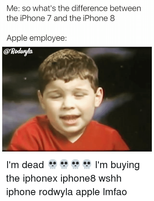 Apple, Funny, and Iphone: Me: so what's the difference between  the iPhone 7 and the iPhone 8  Apple employee:  @Roduryla I'm dead 💀💀💀💀 I'm buying the iphonex iphone8 wshh iphone rodwyla apple lmfao