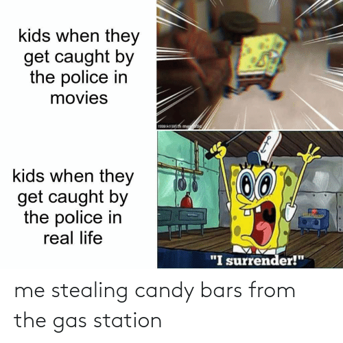 station: me stealing candy bars from the gas station