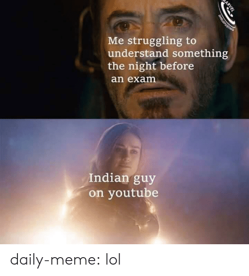 youtube.com: Me struggling to  understand something  the night before  an exam  Indian guy  on youtube  ARVEL  SHIELDPOSTING daily-meme:  lol
