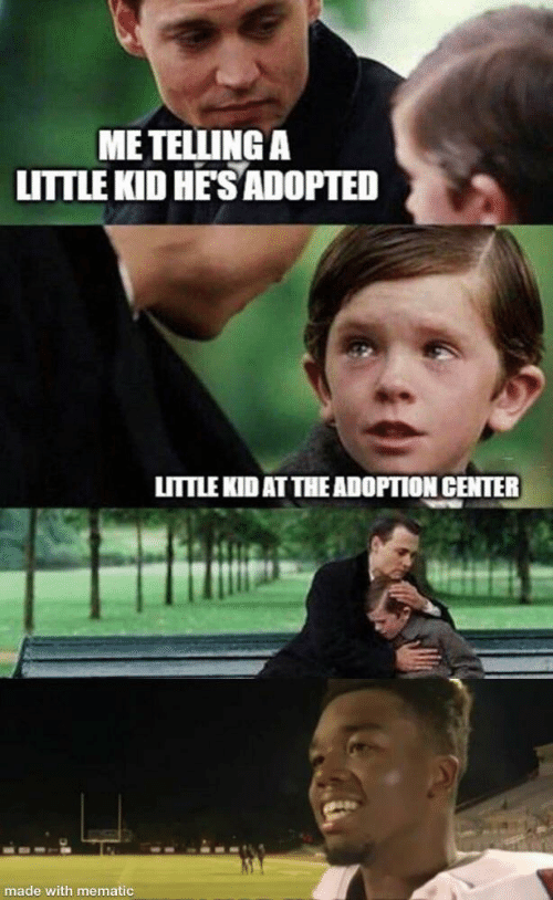 Adoption: ME TELLING A  LITTLE KID HE'S ADOPTED  LITTLE KID AT THE ADOPTION CENTER  made with mematic