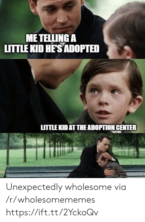 Adoption: ME TELLING A  LITTLE KID HE'SADOPTED  LITTLE KID AT THE ADOPTION CENTER Unexpectedly wholesome via /r/wholesomememes https://ift.tt/2YckoQv