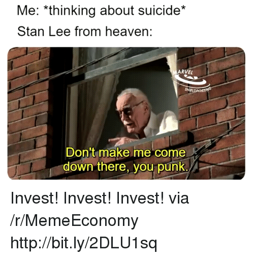Heaven, Stan, and Stan Lee: Me: *thinking about suicide*  Stan Lee from heaven:  ARVEL  Don't make me come  down there, you punk. Invest! Invest! Invest! via /r/MemeEconomy http://bit.ly/2DLU1sq