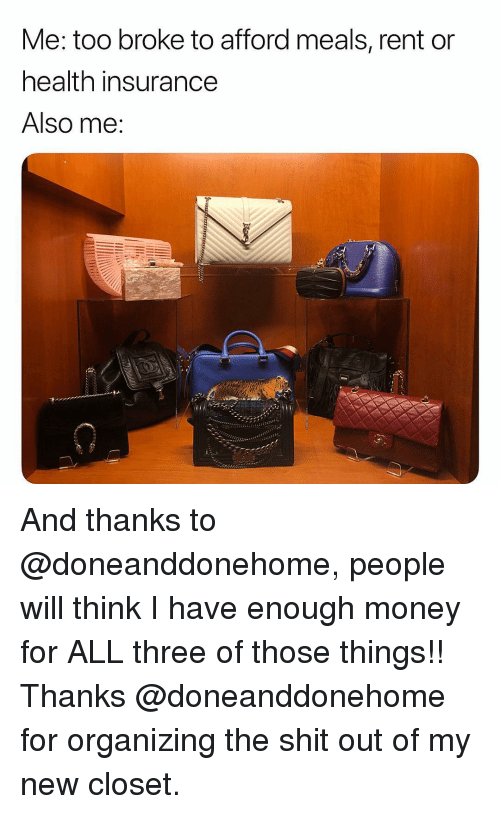 Organizing: Me: too broke to afford meals, rent on  health insurance  Also me: And thanks to @doneanddonehome, people will think I have enough money for ALL three of those things!! Thanks @doneanddonehome for organizing the shit out of my new closet.