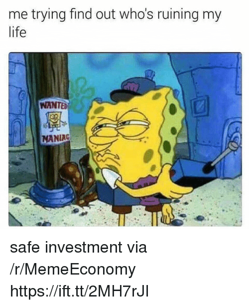 Life, Wanted, and Via: me trying find out who's ruining my  life  WANTED  MANIAC safe investment via /r/MemeEconomy https://ift.tt/2MH7rJI