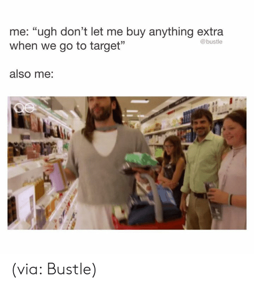 """Humans of Tumblr: me: """"ugh don't let me buy anything extra  when we go to target""""  @bustle  also me: (via: Bustle)"""