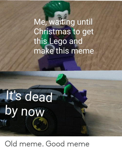 Christmas: Me, waiting until  Christmas to get  this Lego and  make this meme  It's dead  by now Old meme. Good meme