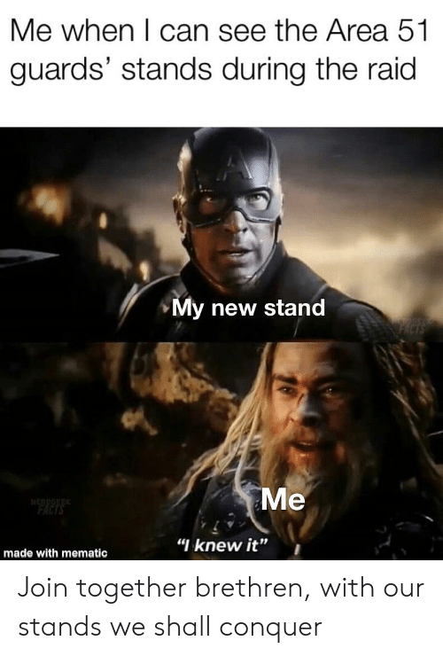 """Facts, Area 51, and Raid: Me when I can see the Area 51  guards' stands during the raid  My new stand  Me  NERUG  FACTS  """"I knew it""""  made with mematic Join together brethren, with our stands we shall conquer"""