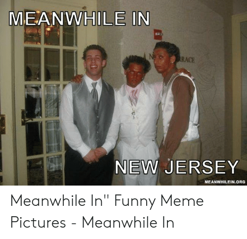 "Funny, Meme, and New Jersey: MEANWHILE IN  RACE  NEW JERSEY  MEANWHILEIN.ORG Meanwhile In"" Funny Meme Pictures - Meanwhile In"