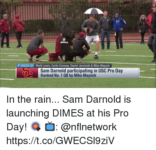 Conway: MEDIA  VOICES OF Rhett Lewis, Curtis Conway, Daniel Jeremiah & Mike Mayock  Sam Darnold participating in USC Pro Day  Ranked No. 1 QB by Mike Mayock In the rain... Sam Darnold is launching DIMES at his Pro Day! 🎯  📺: @nflnetwork https://t.co/GWECSl9ziV