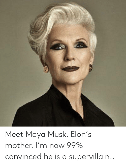 mother: Meet Maya Musk. Elon's mother. I'm now 99% convinced he is a supervillain..