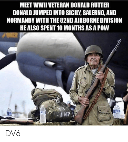 wwii: MEET WWII VETERAN DONALD RUTTER  DONALD JUMPED INTO SICILY, SALERNO, AND  NORMANDY WITH THE 82ND AIRBORNE DIVISION  HE ALSO SPENT 10 MONTHS AS A POW DV6