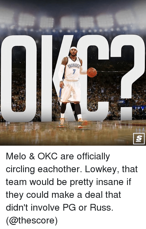 circling: Melo & OKC are officially circling eachother. Lowkey, that team would be pretty insane if they could make a deal that didn't involve PG or Russ. (@thescore)
