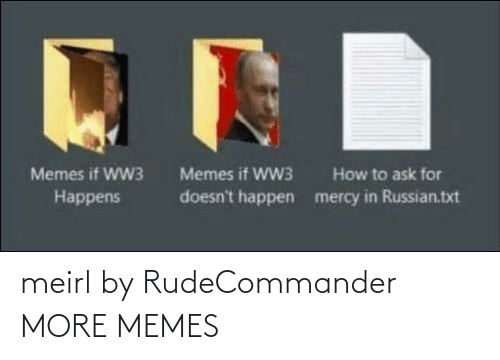 Ask For: Memes if WW3  Memes if WW3  How to ask for  doesn't happen  mercy in Russian.txt  Наppens meirl by RudeCommander MORE MEMES
