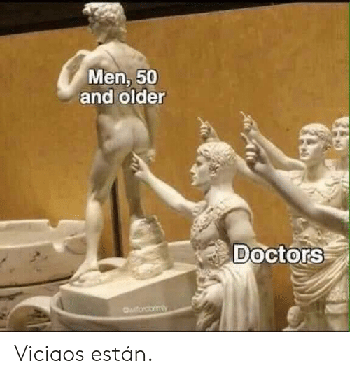 Doctors, Men, and And: Men, 50  and older  Doctors  awitordomy Viciaos están.