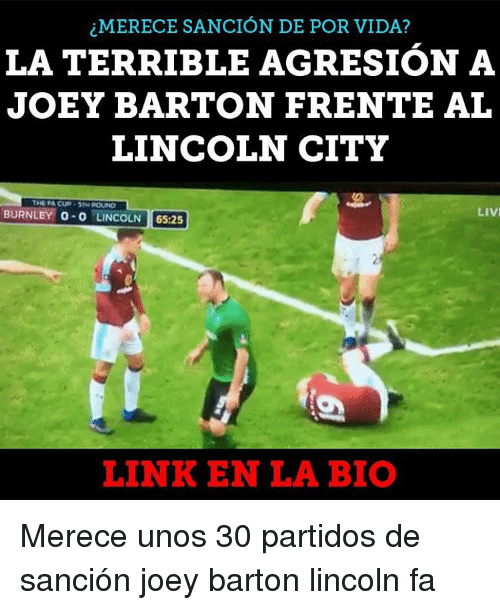Terribler: MERECE SANCION DE POR VIDA?  LA TERRIBLE AGRESION A  JOEY BARTON FRENTE AL  LINCOLN CITY  THE FA CUP STEROKUND  LIVI  BURNLEY  o-o LINCOLN  65:25  LINK EN LA BIO Merece unos 30 partidos de sanción joey barton lincoln fa