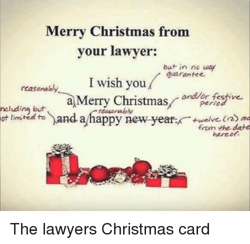 Christmas, Lawyer, and New Year's: Merry Christmas from  your lawyer:  but in no way  guarante  I wish you/  rcasanalal  a Merry Christmasdefestv  period  ncludina but  limited to  andappy new year.  resorably  ot  from the date The lawyers Christmas card