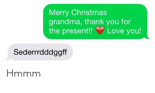 "Christmas, Grandma, and Love: Merry Christmas  grandma, thank you for  the present"" Love you!  Sederrrdddggff Hmmm"