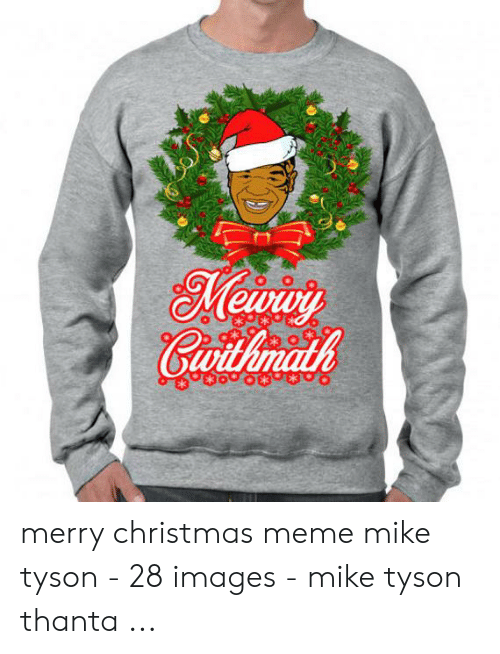 Mike Tyson Christmas Meme.Merry Christmas Meme Mike Tyson 28 Images Mike Tyson