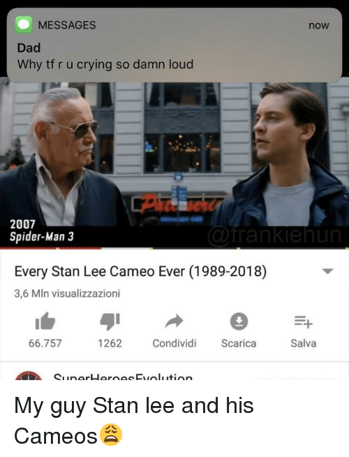 Crying, Dad, and Spider: MESSAGES  now  Dad  Why tf r u crying so damn loud  2007  Spider-Man 3  Every Stan Lee Cameo Ever (1989-2018)  3,6 MIn visualizzazioni  66.757  262 Condividi Scarica  Salva My guy Stan lee and his Cameos😩