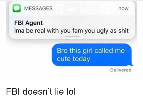 MESSAGES Now FBI Agent Ima Be Real With You Fam You Ugly as