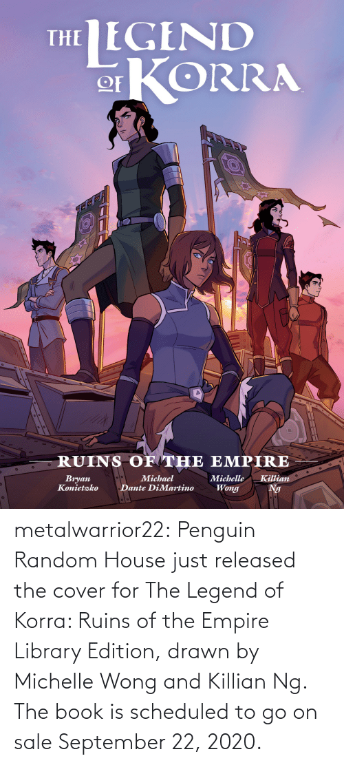 Empire: metalwarrior22: Penguin Random House just released the cover for The Legend of Korra: Ruins of the Empire  Library Edition, drawn by Michelle Wong and Killian Ng.  The book is scheduled  to go on sale September 22, 2020.