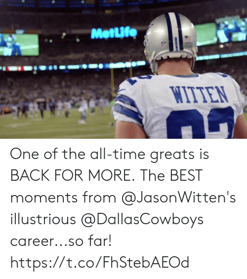 Memes, Best, and Time: Mettife  WITTE One of the all-time greats is BACK FOR MORE.  The BEST moments from @JasonWitten's illustrious @DallasCowboys career...so far! https://t.co/FhStebAEOd