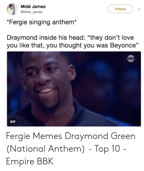 """beyonce gif: Midé James  Follow  @Mide James  """"Fergie singing anthem*  his hadyou was Beyonce  Draymond inside his head: """"they don't love  you like that, you thought you was Beyonce""""  GIF Fergie Memes Draymond Green (National Anthem) - Top 10 - Empire BBK"""