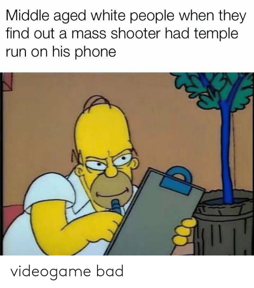 Bad, Phone, and Run: Middle aged white people when they  find out a mass shooter had temple  run on his phone videogame bad