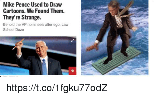 pence: Mike Pence Used to Draw  Cartoons. We Found Them.  They're Strange.  Behold the VP nominee's alter ego, Law  School Daze https://t.co/1fgku77odZ