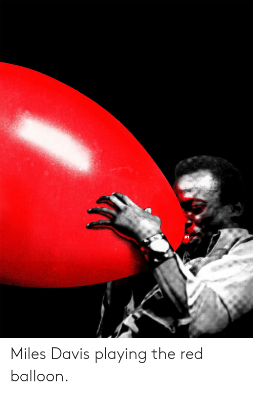 Davis, Miles Davis, and Red: Miles Davis playing the red balloon.