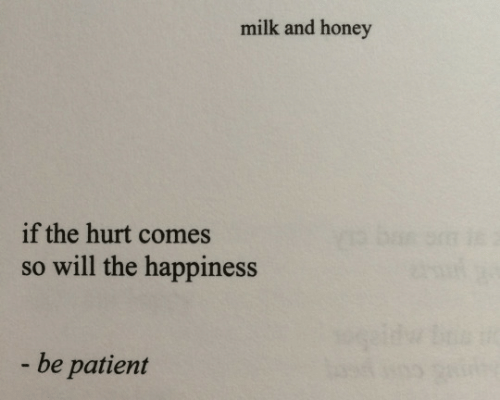 Patient: milk and honey  if the hurt comes  so will the happiness  be patient