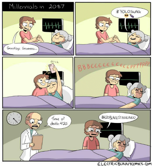 good bye: Millennials in 2087  #YOLOSWAG  Good bye Gramma.  1172  BBBECEEEECECEPPPPPP  420BLAZELTINHEAUEN  Time of  death 420  ELECTRICBUNNYCOMICS.Com