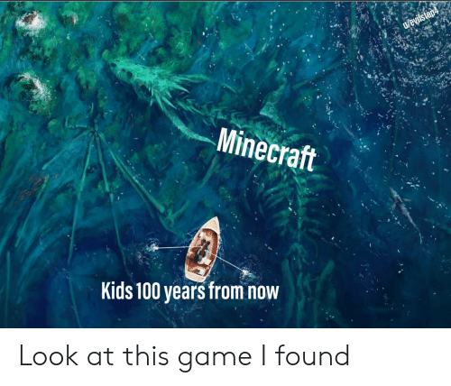 Anaconda, Game, and Kids: Mine  craft  Kids 100 years from now Look at this game I found